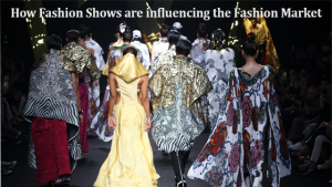 How Fashion shows are influencing the Fashion Market