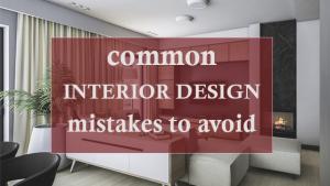 Common interior design mistakes to avoid