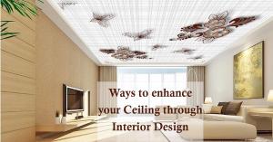 ways to enhance your Ceiling through Interior Design