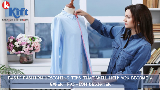 BASIC FASHION DESIGNING TIPS THAT WILL HELP YOU BECOME A EXPERT