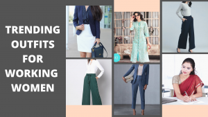 TRENDING OUTFITS FOR WORKING WOMEN